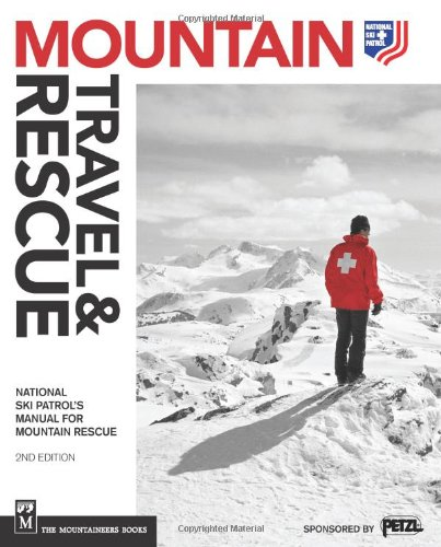 Mountain Travel & Rescue: National Ski Patrol's Manual for Mountain Rescue, 2nd Ed