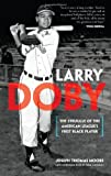 Larry Doby: The Struggle of the American League's First Black Player (Dover Baseball)