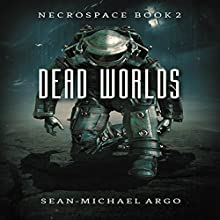 Dead Worlds: Necrospace, Book 2 Audiobook by Sean Michael Argo Narrated by Jeffrey Kafer