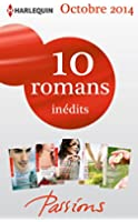 10 romans Passions in�dits (n�494 � 498 - octobre 2014) : Harlequin collection Passions