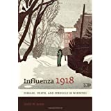 Influenza 1918: Disease, Death, and Struggle in Winnipegby Esyllt W. Jones