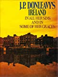 img - for J. P. Donleavy's Ireland: In All Her Sins and In Some of Her Graces book / textbook / text book
