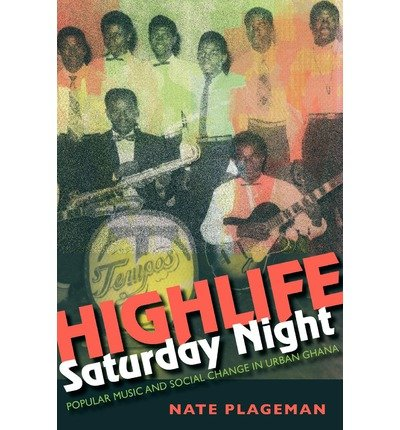 [(Highlife Saturday Night: Popular Music and Social Change in Urban Ghana)] [Author: Nathan Plageman] published on (December, 2012)