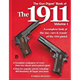 The Gun Digest Book of the 1911: A Complete Look at the Use, Care & Repair of the 1911 Pistol, Vol. 1 by Patrick Sweeney