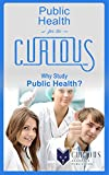 img - for Public Health for the Curious: Why Study Public Health? book / textbook / text book