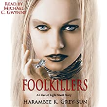 FoolKillers: An Eve of Light Short Story: Eve of Light (       UNABRIDGED) by Harambee K. Grey-Sun Narrated by Michael C. Gwynne
