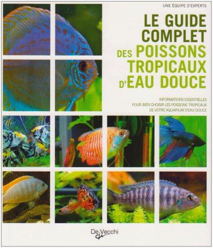 Guide complet des poissons tropicaux d 39 eau douce le for Poisson tropicaux pour aquarium