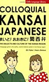 Colloquial Kansai Japanese: The Dialects and Culture of the Kansai Region (Tuttle Language Library)