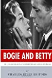 img - for Bogie and Betty: The Lives and Legacies of Humphrey Bogart and Lauren Bacall book / textbook / text book