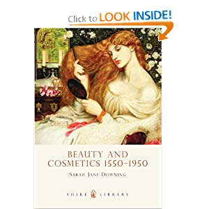 Beauty and Cosmetics 1550-1950 (Shire Library) Sarah Jane Downing
