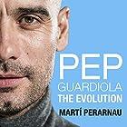 Pep Guardiola: The Evolution Hörbuch von Marti Perarnau Gesprochen von: Thomas Judd