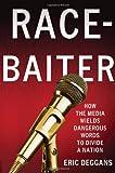 "Eric Deggans, ""Race-Baiter: How the Media Wields Dangerous Words to Divide a Nation"" (Palgrave Macmillan, 2012)"
