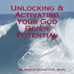Unlocking and Activating Your God Given Potential | Martin W. Oliver