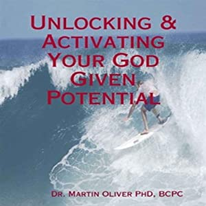 Unlocking and Activating Your God Given Potential | [Martin W. Oliver]