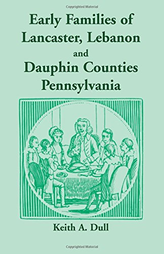 Early Families of Lancaster, Lebanon and Dauphin Counties, Pennsylvania