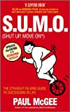 S.U.M.O (Shut Up, Move On): The Straight Talking Guide to Creating and Enjoying a Brilliant Life by Paul McGee