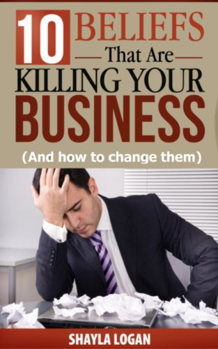 10 Beliefs That Are Killing Your Business (And how to change them)