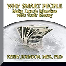 Why Smart People Make Dumb Mistakes with Their Money (       UNABRIDGED) by Dr. Kerry Johnson Narrated by Dr. Kerry Johnson