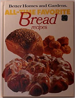 Better homes and gardens all time favorite bread recipes Better homes amp gardens recipes