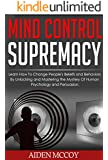 Mind Control: Learn How to Change People's Beliefs and Behaviors by Unlocking and Mastering the Mystery of Human Psychology and Persuasion (Mind Control, ... Deception, Brainwashing, Dark Art)