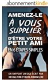 AMENEZ-LE � VOUS SUPPLIER D'�TRE VOTRE PETIT AMI EN 6 �TAPES SIMPLES