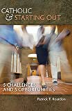 img - for Catholic & Starting Out: 5 Challenges and 5 Opportunities book / textbook / text book