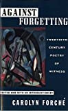 Against Forgetting: Twentieth-Century Poetry of Witness [AGAINST FORGETTING] [Paperback]