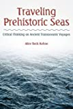 img - for Traveling Prehistoric Seas: Critical Thinking on Ancient Transoceanic Voyages book / textbook / text book