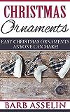 Christmas Ornaments: Easy Christmas Ornaments Anyone Can Make!