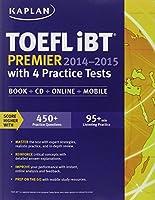 Kaplan TOEFL iBT Premier 2014-2015 with 4 Practice Tests: Book + CD + Online + Mobile
