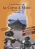 echange, troc Serge Ayala - A la découverte de la Corse en moto : 18 itinéraires de rêve