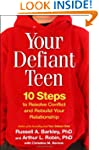Your Defiant Teen: 10 Steps to Resolv...