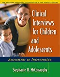 Clinical Interviews for Children and Adolescents: Assessment to Intervention (Guilford Practical Intervention in the Schools)