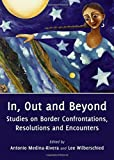 img - for In, Out and Beyond: Studies on Border Confrontation, Resolutions and Encounters book / textbook / text book