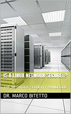 Is A Linux Network Secure..?: The Network Security Handbook