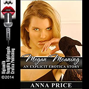 Megan Moaning: An Explicit Erotica Story Audiobook