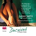 Deceived: A True Story | Sarah Smith,Kate Snell
