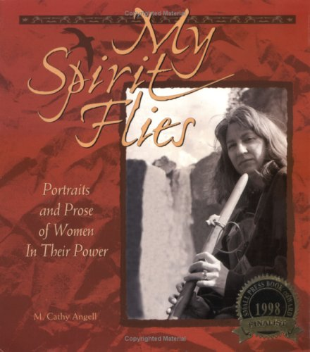 My Spirit Flies: Portraits and Prose of Women in Their Power, M. Cathy Angell