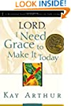 Lord, I Need Grace to Make It Today:...