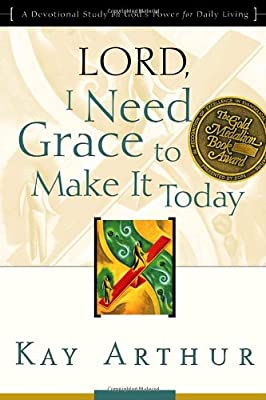 Lord I Need Grace to Make It Today: A Devotional Study on God's Power for Daily Living