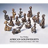 African Goldweights: Miniature Sculptures from Ghana 1400 - 1900by Tom Phillips