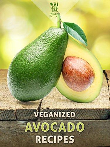 50 Delicious Vegan Avocado Recipes (Veganized Recipes Book 13) by Veganized