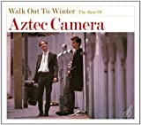 Walk Out To Winter: The Best Of Aztec Camera Aztec Camera