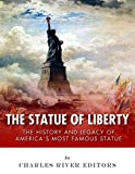 The Statue of Liberty: The History and Legacy of Americas Most Famous Statue