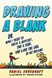 img - for Drawing a Blank: Or How I Tried to Solve a Mystery, End a Feud, and Land the Girl of My Dreams book / textbook / text book
