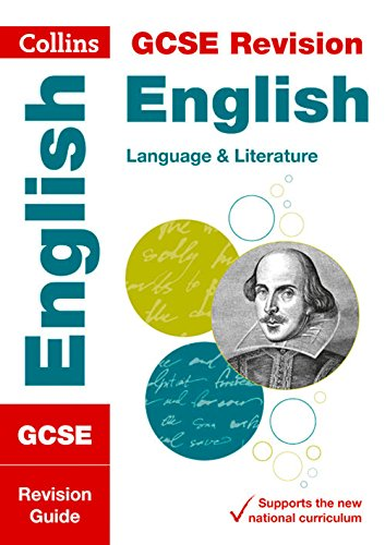 Collins GCSE Revision and Practice - New 2015 Curriculum Edition — GCSE English Language and English Literature: Revis