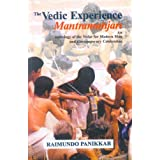 The Vedic Experience: Mantramanjari (an Anthology of the Vedas for Modern Man...