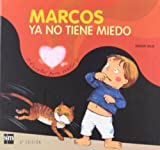 Marcos ya no tiene miedo/ Mark is not Afraid (Cuentos Para Sentir / Stories to Feel) (Spanish Edition)