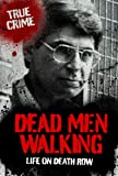 Dead Men Walking (True Crime Book 1)