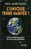 echange, troc André Maeder - L'unique terre habitée ? : Les conditions pour la vie sur les planètes